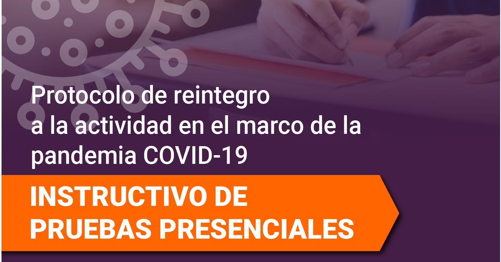 INSTRUCTIVO DE REINTEGRO A ACTIVIDADES: PRUEBAS PRESENCIALES